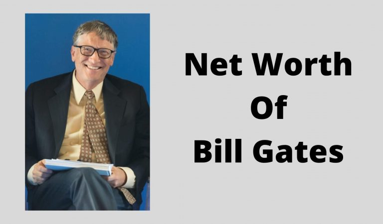 How Much Is The Net Worth Of Bill Gates 2021?