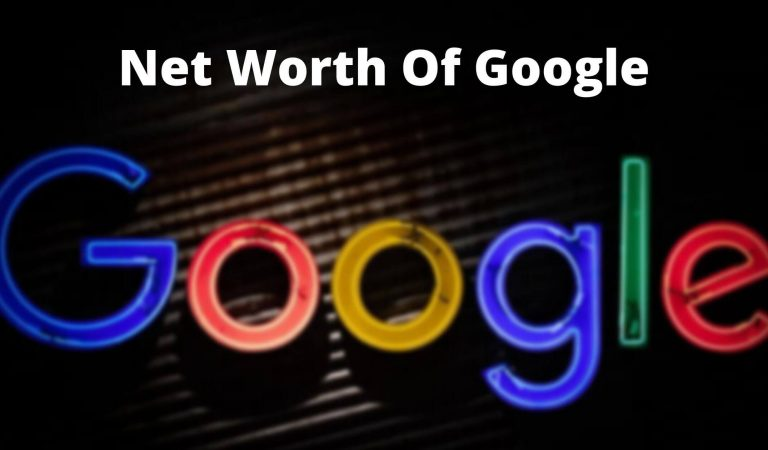 How Much Is The Net Worth Of Google 2021?
