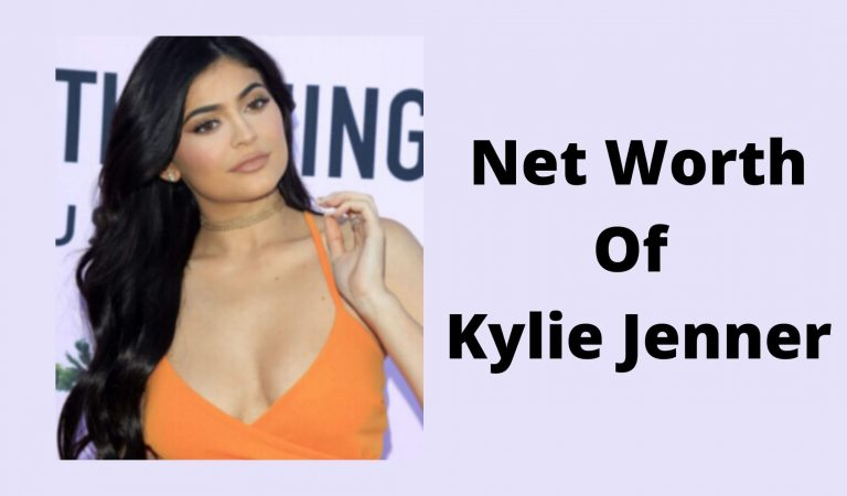 How Much Is The Net Worth Of Kylie Jenner 2021?