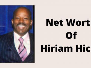 Net Worth Of Hiriam Hicks
