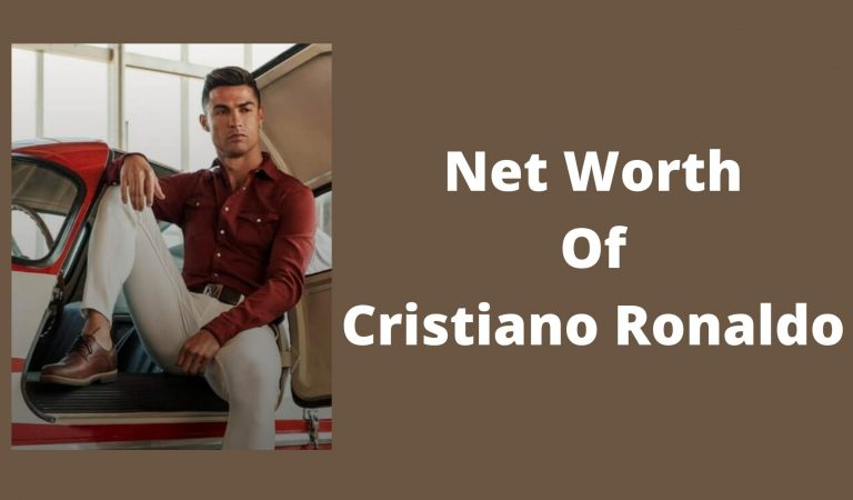 How Much Is The Net Worth  Of Cristiano Ronaldo 2021?