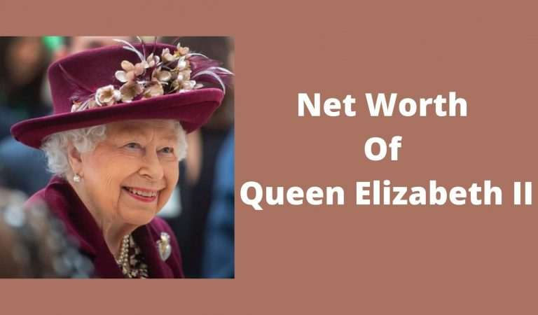 How Much Is Queen Elizabeth's Worth 2021?